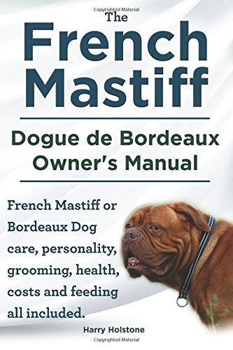 9781910410165: The French Mastiff. Dogue de Bordeaux Owners Manual. French Mastiff or Bordeaux Dog care, personality, grooming, health, costs and feeding all included