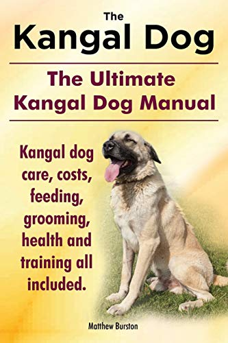 Kangal Dog. the Ultimate Kangal Dog Manual. Kangal Dog Care, Costs, Feeding, Grooming, Health and ...