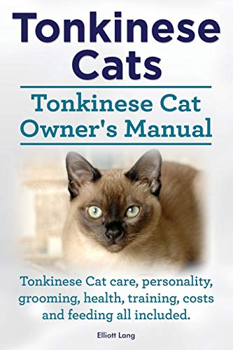 9781910410462: Tonkinese Cats. Tonkinese Cat Owner's Manual. Tonkinese Cat Care, Personality, Grooming, Health, Training, Costs and Feeding All Included.