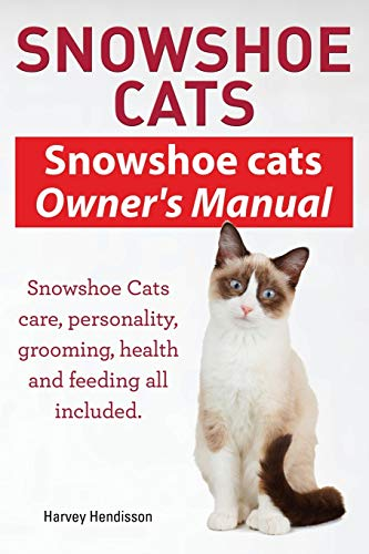 9781910410608: Snowshoe Cats. Snowshoe Cats Owner's Manual. Snowshoe Cats Care, Personality, Grooming, Feeding and Health All Included.