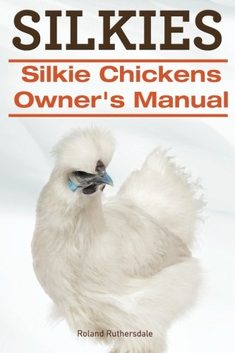 Silkies. Silkie Chickens Owners Manual.: Ruthersdale, Roland