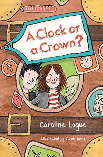 A Clock or a Crown? (Suitcase): Logue, Caroline