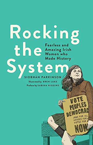 9781910411964: Rocking the System: Fearless and Amazing Irish Women Who Made History