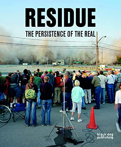 Residue: The Persistence of the Real: Black Dog Publishing