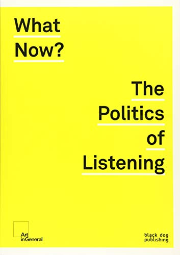 What Now? The Politics of Listening: Anne Barlow,Lawrence Abu