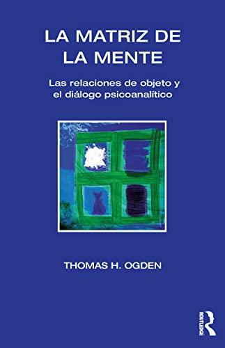 9781910444054: La Matriz de la Mente: Las Relaciones de Objeto y el Diálogo Psicoanalítico (Spanish Edition)