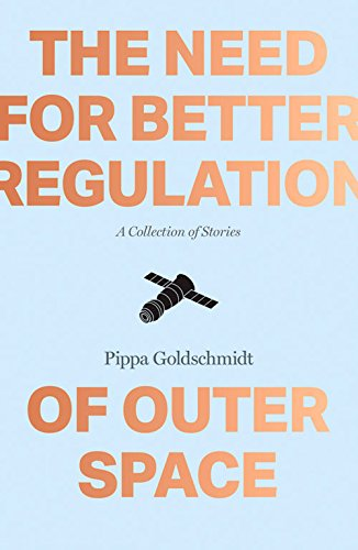 Need for Better Regulation of Outer Space: Goldschmidt, Pippa