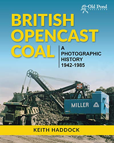 9781910456071: British Opencast Coal: A Photographic History 1942-1985