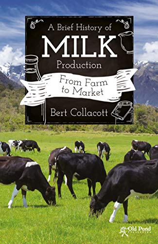 9781910456521: A Brief History of Milk Production: From Farm to Market