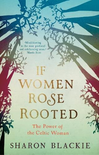 9781910463253: If Women Rose Rooted: The Power of the Celtic Woman