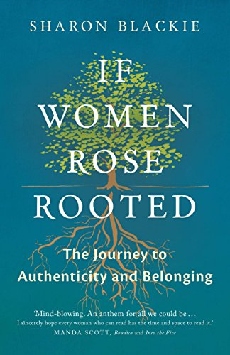 9781910463666: If Women Rose Rooted: A Journey to Authenticity and Belonging