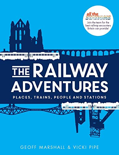 9781910463871: The Railway Adventures: The Places, Trains, People and Stations