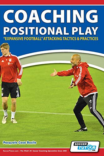 9781910491065: Coaching Positional Play - ''Expansive Football'' Attacking Tactics & Practices
