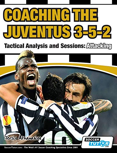 9781910491072: Coaching the Juventus 3-5-2 - Tactical Analysis and Sessions: Attacking