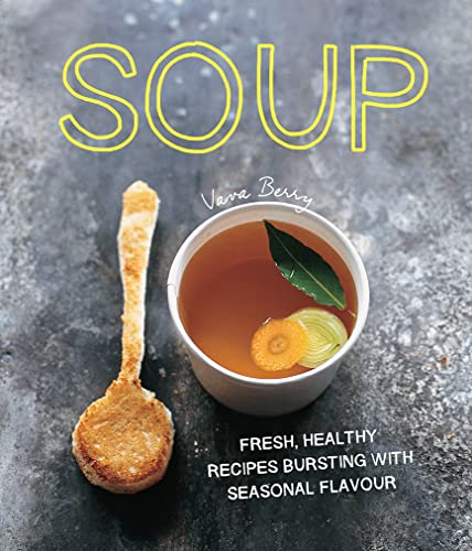 9781910496534: Soup: Fresh, Healthy Recipes Bursting in Seasonal Flavour