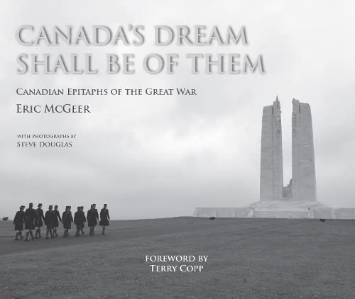 Canada s Dream Shall Be of Them: Canadian Epitaphs of the Great War: McGeer, Eric