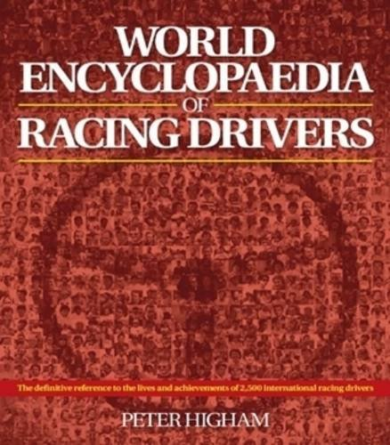 World Encyclopaedia of Racing Drivers - 3 Volume Set: The definitive reference to the lives and ...