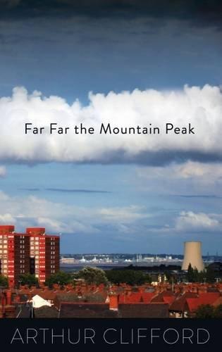 Far, Far the Mountain Peak: Arthur Clifford