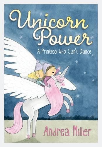 Unicorn Power: A Princess Who Can't Dance: Andrea Miller