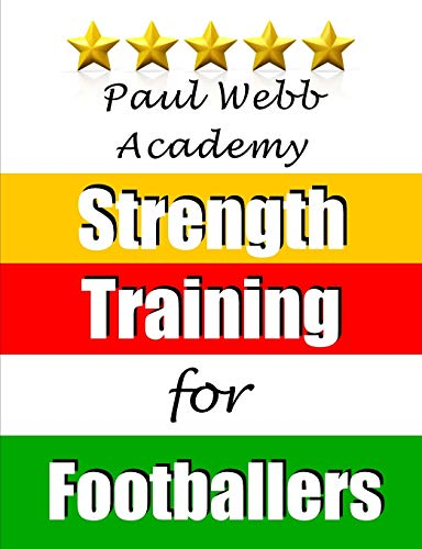 Paul Webb Academy: Strength Training for Footballers: Webb, Paul