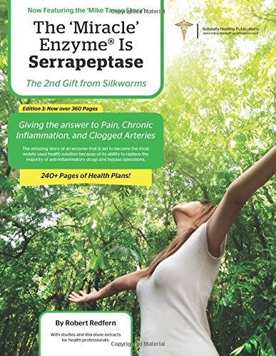 9781910521007: The Miracle Enzyme is Serrapeptase: The 2nd Gift From Silkworms: Giving The Answer To Pain, Chronic Inflammation and Clogged Arteries