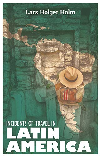 Incidents of Travel in Latin America: Lars Holger Holm