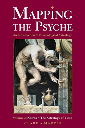 9781910531136: Mapping the Psyche 3: Kairos - the Astrology of Time (An Introduction to Psychological Astrology)