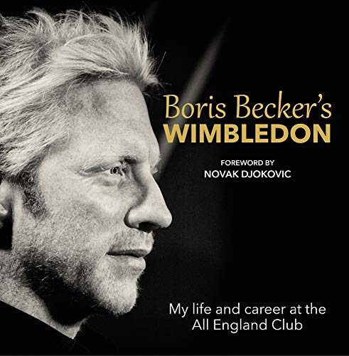 Boris Becker's Wimbledon: My Life and Career at the All England Club: Becker, Boris