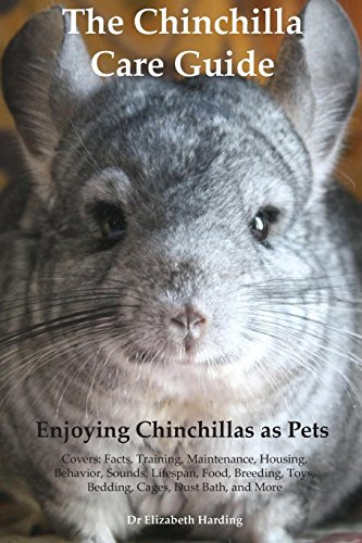 The Chinchilla Care Guide. Enjoying Chinchillas as Pets. Covers: Facts, Training, Maintenance, ...