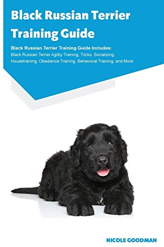9781910547441: Black Russian Terrier Training Guide Black Russian Terrier Training Guide Includes: Black Russian Terrier Agility Training, Tricks, Socializing. Training, Behavioral Training, and More