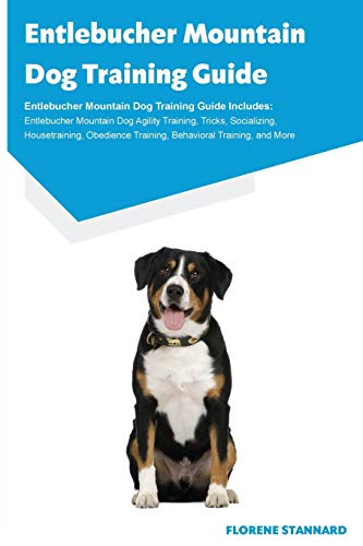 9781910547793: Entlebucher Mountain Dog Training Guide Entlebucher Mountain Dog Training Guide Includes: Entlebucher Mountain Dog Agility Training, Tricks, ... Training, Behavioral Training, and More