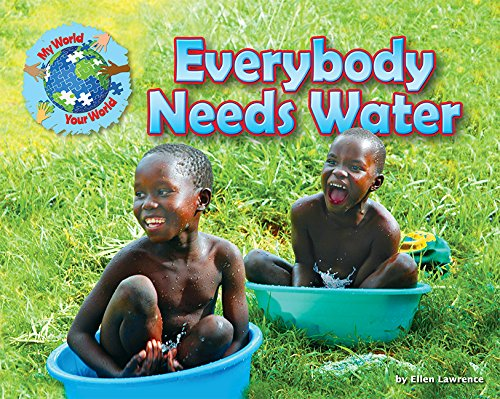 Everybody Needs Water (My World Your World): Ellen Lawrence