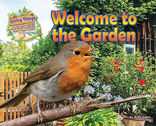 9781910549728: Welcome to the Garden (Living Things and Their Habitats)