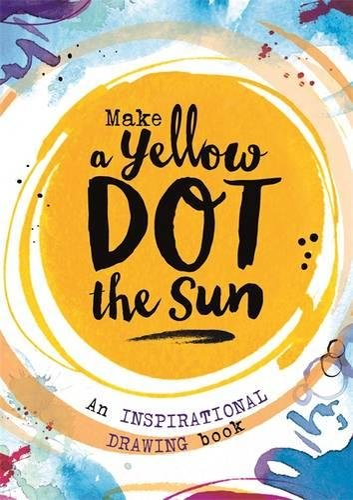 9781910552476: Make a Yellow Dot the Sun
