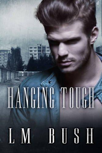 Hanging Tough (Paperback): L. M. Bush