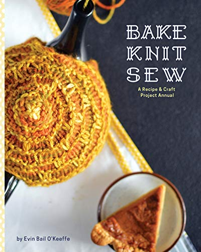 9781910567005: Bake Knit Sew: A Recipe and Craft Project Annual