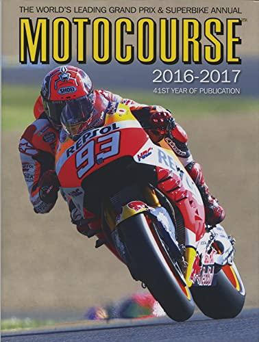 Motocourse 2016-2017 40th Anniversary Edition: The World's Leading Grand Prix & Superbike ...