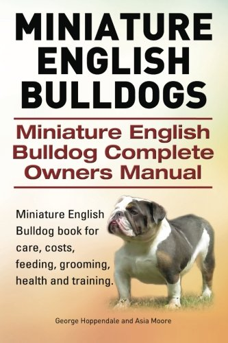 9781910617519: Miniature English Bulldogs. Miniature English Bulldog Complete Owners Manual. Miniature English Bulldog book for care, costs, feeding, grooming, health and training.