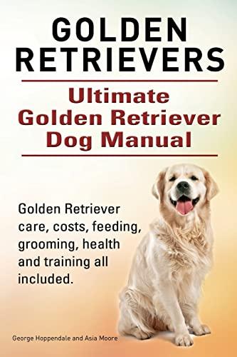 Golden Retrievers. Ultimate Golden Retriever Dog Manual. Golden Retriever care, costs, feeding, ...