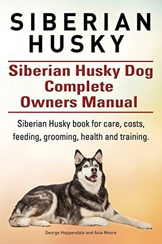 9781910617939: Siberian Husky. Siberian Husky Dog Complete Owners Manual. Siberian Husky book for care, costs, feeding, grooming, health and training.