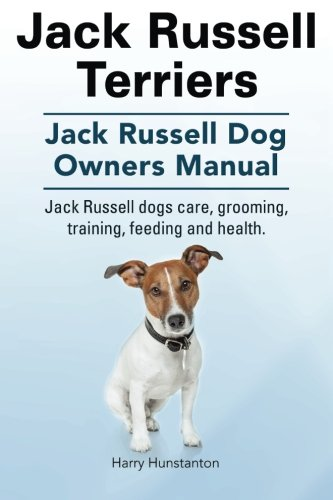 9781910617953: Jack Russell Terriers. Jack Russell Dog Owners Manual. Jack Russell Dogs care, grooming, training, feeding and health.