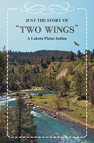 9781910635148: Just the Story of Two Wings: A Lakota Plains Indian