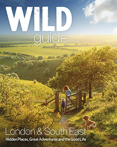 9781910636008: Wild Guide - Southern and Eastern England: Norfolk to New Forest, Cotswolds to Kent (Including London)