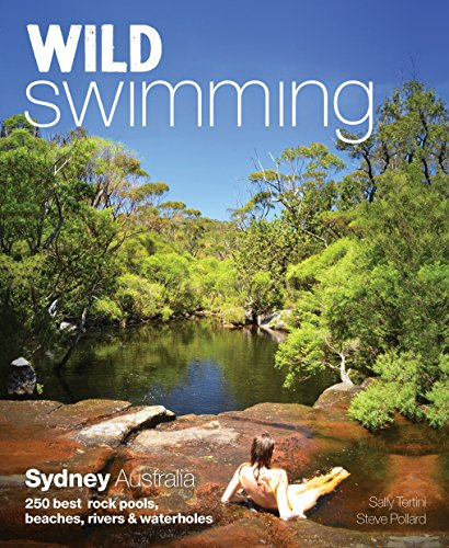 9781910636046: Wild Swimming Sydney Australia: 250 Best Rock Pools, Beaches, Rivers & Waterholes