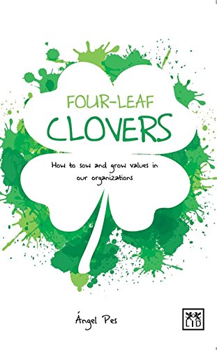 Four-Leaf Clovers: How to Sow and Grow Value in Our Organizations: Angel Pes
