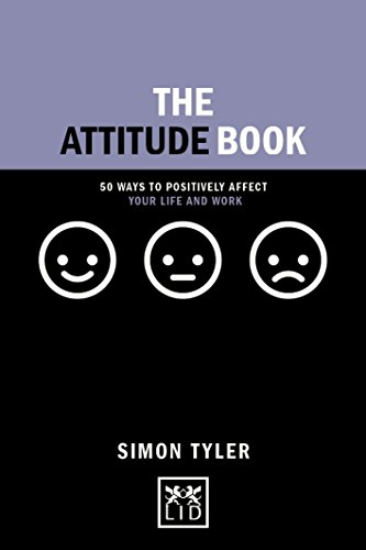 9781910649886: The Attitude Book: 50 Ways to Positively Affect Your Life and Work (Concise advice) (Concise Advice Lab)