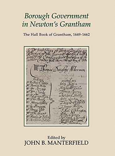 9781910653029: Borough Government in Newton's Grantham: The Hall Book of Grantham, 1649-1662