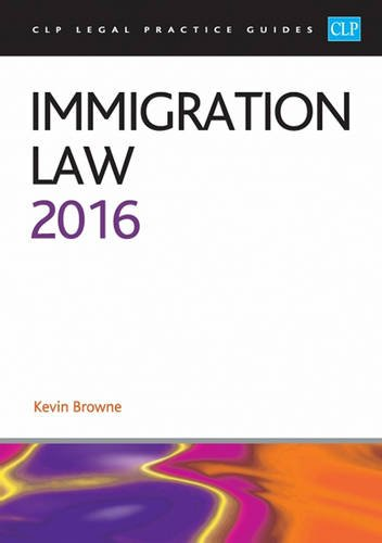 Immigration Law 2016 (CLP Legal Practice Guides): Browne, Kevin