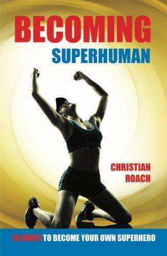 9781910662236: Becoming Superhuman: 99 Ways To Become Your Own Superhero