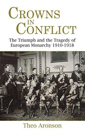 9781910670477: Crowns in Conflict: The Triumph and the Tragedy of European Monarchy 1910-1918